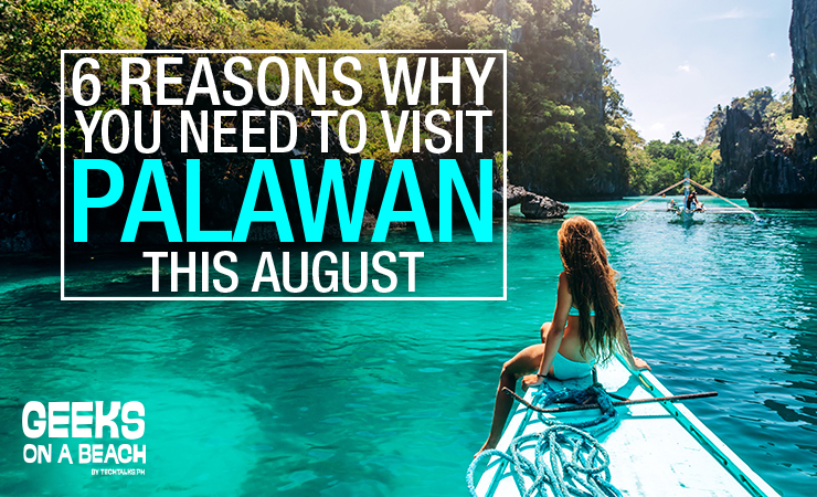 6 Reasons Why You Need To Visit Palawan This August